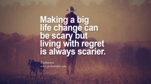 Making a big life change can be scary but living with regret is always ...