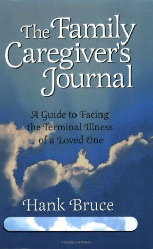 The Family Caregiver's Journal: A Guide to Facing the Terminal Illness ...