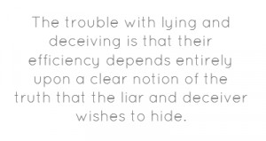 The trouble with lying and deceiving is that their efficiency depends ...