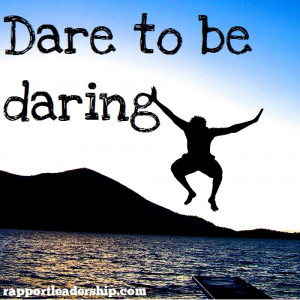 Rapportleaders.com quote Dare to be Daring