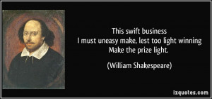 This swift businessI must uneasy make, lest too light winningMake the ...
