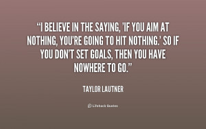 quote-Taylor-Lautner-i-believe-in-the-saying-if-you-194342.png