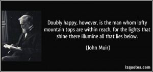Doubly happy, however, is the man whom lofty mountain tops are within ...