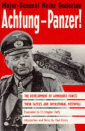Achtung-Panzer!: The Development of Armoured Forces, Their Tactics and ...