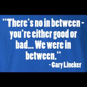 Gary Lineker No In-Between Quote T-Shirt