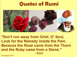 ... for the remedy inside the pain - Sayings and Quotes of Jalaluddin Rumi