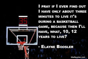... basketball game, because then I'll have, what, 10, 12 years to live