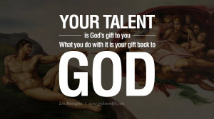 ... you. What you do with it is your gift back to God. – Leo Buscaglia