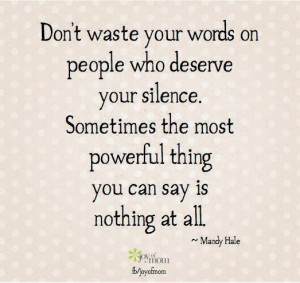 ... the most powerful thing you can say is nothing at all - Mandy Hale