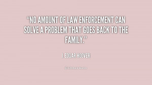 ... law enforcement can solve a problem that goes back to the family