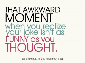 that awkward moment when you realize your joke isn't as funny as you ...