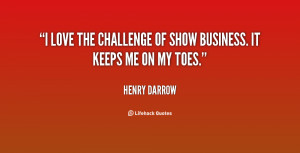 love the challenge of show business. It keeps me on my toes.""