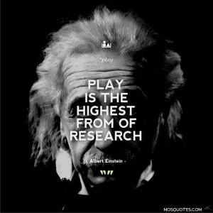 ... Einstein Inspirational Quotes Play is the highest form of research