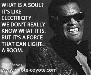 quotes - What is a soul? It's like electricity - we don't really know ...