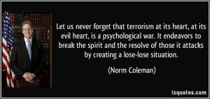 that terrorism at its heart, at its evil heart, is a psychological war ...