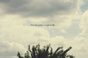 image quotes typography sayings gravity sucks fly sky blue clouds text ...