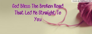 god bless the broken road , Pictures , that led me straight to you ...