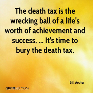 The death tax is the wrecking ball of a life's worth of achievement ...