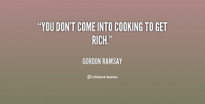quote Gordon Ramsay you donte into cooking to get 137711 1 png