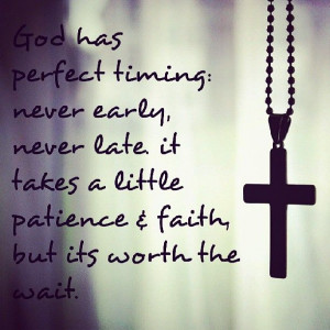 ... patience and faith, but its worth the wait - quote - quotes - prayer