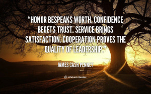 Honor bespeaks worth. Confidence begets trust. Service brings ...
