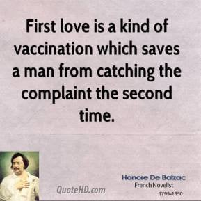Honore de Balzac - First love is a kind of vaccination which saves a ...