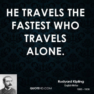 he travels the fastest who travels alone picture quote 1