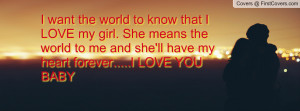 world to know that I LOVE my girl. She means the world to me and she ...