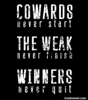 Exercise Quote: Cowards never start. The weak never finish....