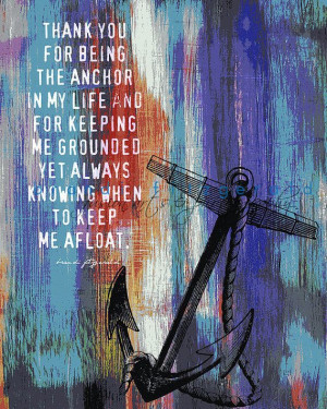 Thank you for being the anchor in my life and for keeping me grounded ...