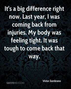... coming back from injuries. My body was feeling tight. It was tough to