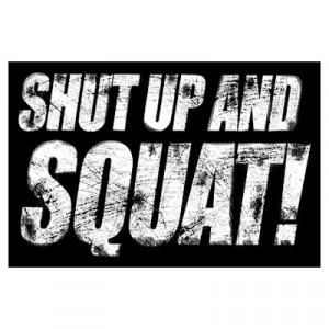 CafePress > Wall Art > Posters > SHUT UP & SQUAT! Poster