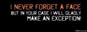 We provides 'Never Forget A Face 'Funny Quotes Facebook cover photo ...