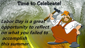 Labor Day Is A Great Opportunity To Reflect On What You Failed To ...