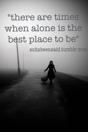 ... quotation quotations there are times when alone is the best place to