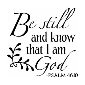 AM being still and knowing that He is God.