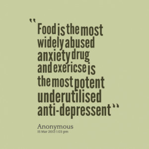 Food is the most widely abused anxiety drug and exericse is the most ...