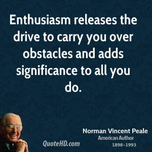 Enthusiasm releases the drive to carry you over obstacles and adds ...