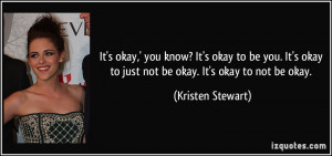 know? It's okay to be you. It's okay to just not be okay. It's okay ...