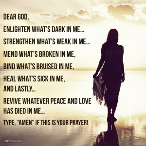 DEAR GOD, ENLIGHTEN WHAT'S DARK IN ME... STRENGTHEN WHAT'S WEAK IN ME ...