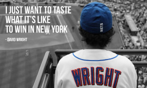 """... want to taste what it's like to win in New York"""" – David Wright"""