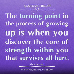 ... day, growing up quotes, The turning point in the process of growing up