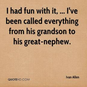Ivan Allen - I had fun with it, ... I've been called everything from ...