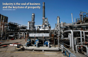 Industry is the soul of business and the keystone of prosperity ...
