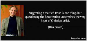 married Jesus is one thing, but questioning the Resurrection ...
