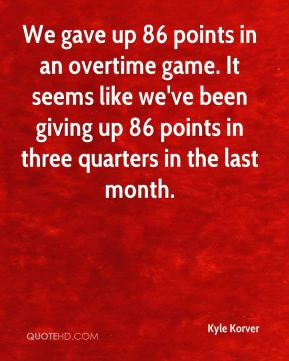 Kyle Korver - We gave up 86 points in an overtime game. It seems like ...