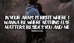 Love Quotes | Nothing Else Matter Love Quotes | Nothing Else Matter