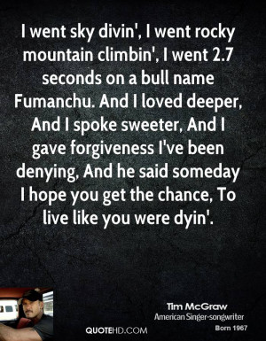 tim-mcgraw-quote-i-went-sky-divin-i-went-rocky-mountain-climbin-i-went ...