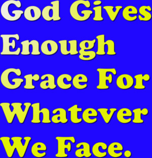 Bible Quote – God Gives enough Grace for whatever we face