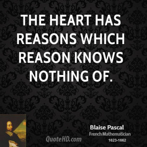 The heart has reasons which reason knows nothing of.